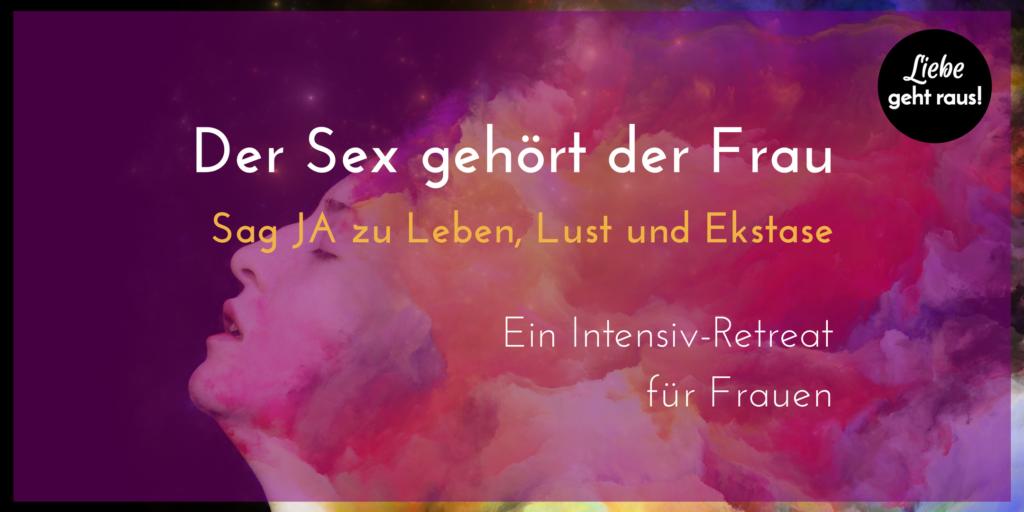 Der Sex gehört der Frau - sag ja zu Leben, Lust und Ekstase  Ein Intensiv-Retreat für Frauen 01.12 bis 03.12.2017 in Berlin